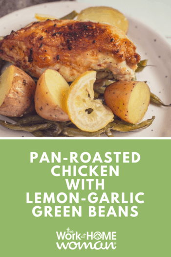 Looking for a quick and easy meal that you can make in minutes? Check out this recipe for Pan-Roasted Chicken With Lemon-Garlic Green Beans -- it sounds complicated, but it is so simple to make, and best of all it's a one-dish meal. #recipe #chicken via @TheWorkatHomeWoman