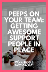 Peeps on Your Team: Getting Awesome Support People in Place