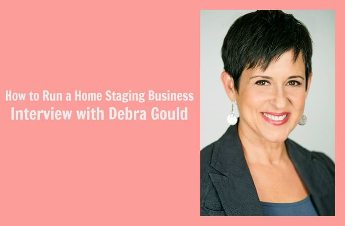 How to Run a Home Staging Business - Interview with Debra Gould