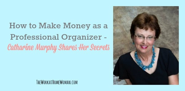How to Make Money as a Professional Organizer - Catharine Murphy Shares Her Secrets