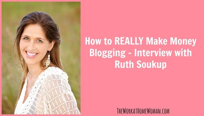 How to REALLY Make Money Blogging - Interview with Ruth Soukup
