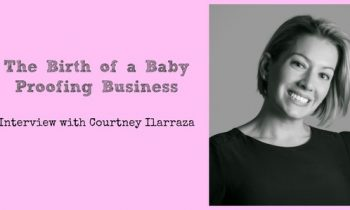 The Birth of a Baby-Proofing Business - Interview with Courtney Ilarraza