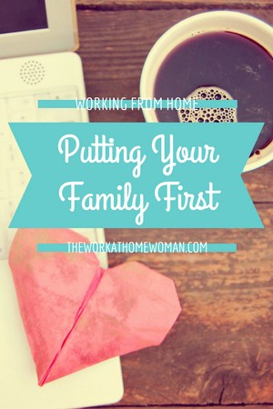 Working at Home - Putting Your Family First