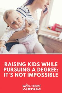 Raising Kids While Pursuing a Degree: It's Not Impossible