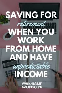 Saving for Retirement When You WFH & Have Unpredictable Income