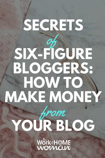 Secrets Of Six-Figure Bloggers How To Make Money From Your Blog