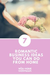 Seven Romantic Business Ideas You Can Do From Home