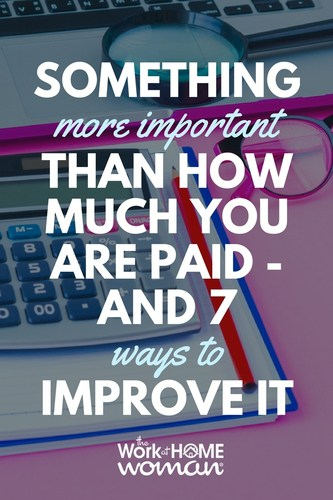 Something More Important Than How Much You Are Paid . . . and Seven Ways to Improve it
