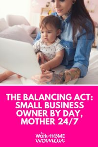 The Balancing Act: Small Business Owner by Day, Mother 24/7