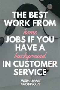 The Best Work-from-Home Jobs if You Have a Background in Customer Service