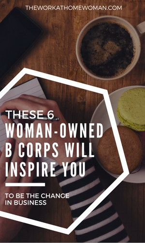 If forming a B Corp was your goal this year, these six B Corps and their female founders will inspire you to be the change with your business. via @TheWorkatHomeWoman