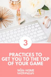 Three Practices to Get You to the Top of Your Game