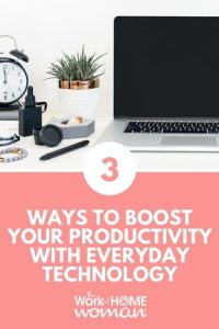Three Ways to Boost Your Productivity With Everyday Technology