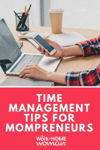 Time Management Tips for Work-at-Home Mompreneurs