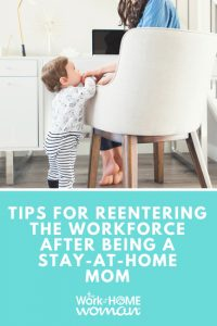 Tips for Reentering the Workforce After Being a Stay-at-Home Mom