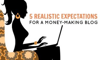 5 Realistic Expectations for a Money-Making Blog