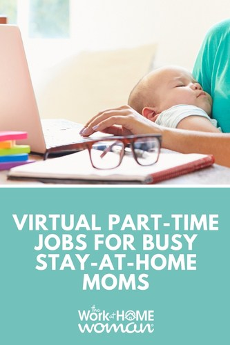 If you have a newborn or toddler running around the house and only have a few hours to work each day, here are some virtual part-time jobs that will allow you to work-at-home around your kiddo's schedule. #workathome #workfromhome #parttime #job #WAHM via @TheWorkatHomeWoman
