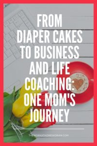 From Diaper Cakes to Business and Life Coaching - One Mom's Journey