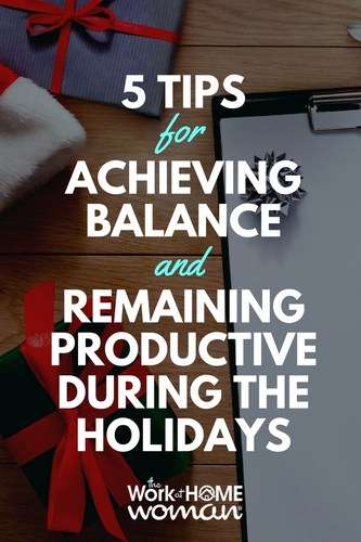 5 Tips for Achieving Balance and Remaining Productive During the Holidays