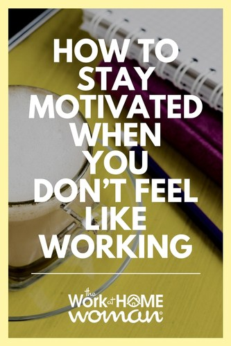 How To Stay Motivated When You Don't Feel Like Working
