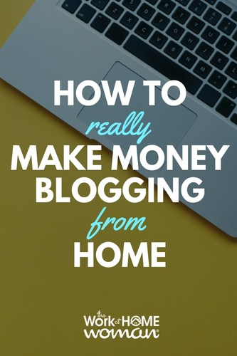 How to Really Make Money Blogging From Home