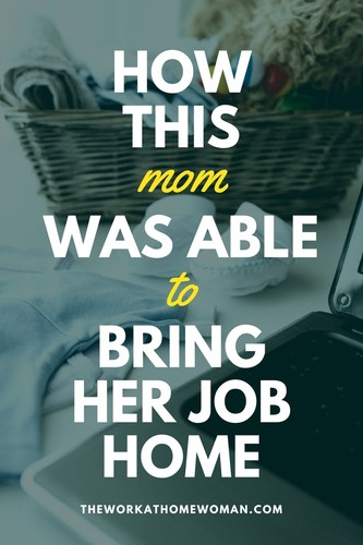 How This Mom Was Able to Bring Her Job Home