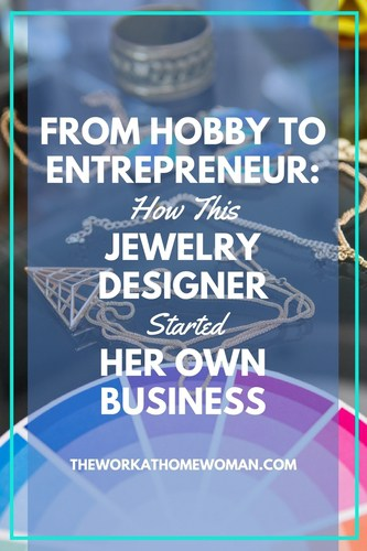 From Hobby to Entrepreneur - How This Jewelry Designer Started Her Own Business