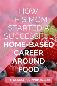 How This Mom Started a Successful Home-Based Career Around Food