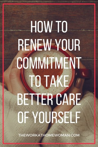 How to Renew Your Commitment to Take Better Care of Yourself #newyear #selfcare