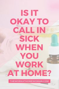 Is It Okay to Call in Sick When You Work at Home?