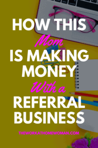 How This Mom is Making Money with a Referral Business