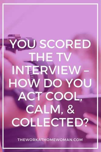 You Scored the TV Interview – How Do You Act Cool, Calm, & Collected?