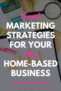 Simple Marketing Strategies for Your New Home-Based Business