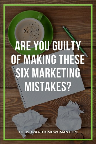Are You Guilty of Making These Six Marketing Mistakes?