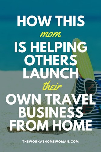 How This Mom is Helping Others Launch Their Own Travel Business From Home