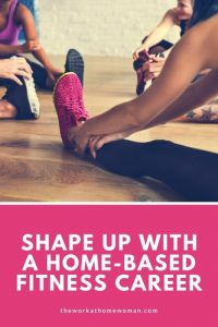 shape up with a homebased fitness career