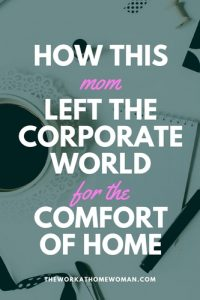 How This Mom Left the Corporate World For the Comfort of Home
