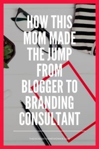 How This Mom Made the Jump From Blogger to Branding Consultant