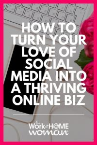 How To Turn Your Love of Social Media into a Thriving Online Biz