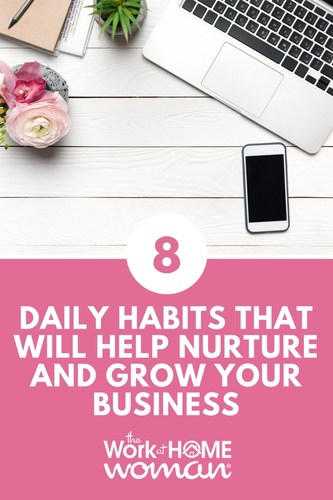 8 Daily Habits That Will Help Nurture and Grow Your Business