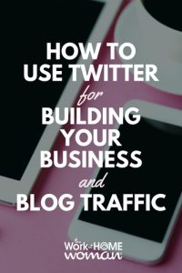 How to Use Twitter for Building Your Business and Blog Traffic