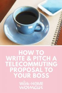 How to Write and Pitch a Telecommuting Proposal to Your Boss