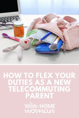 How to Flex Your Duties as a New Telecommuting Parent