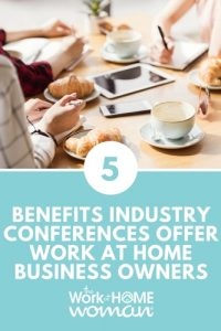 5 Benefits Industry Conferences Offer Work at Home Business Owners