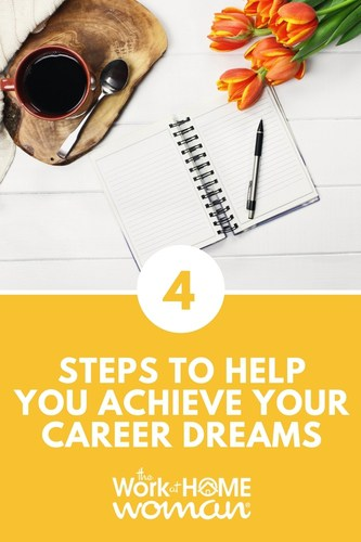 4 Steps to Help You Achieve Your Career Dreams