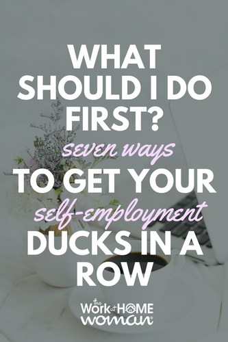 What Should I Do First 7 Ways to Get Your Self-Employment Ducks in a Row
