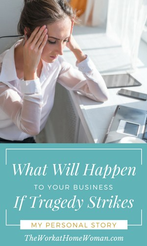 What Will Happen to Your Business if Tragedy Strikes - My Personal Story