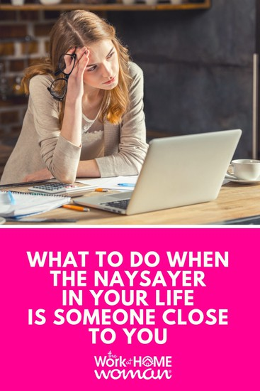 What to Do When the Naysayer in Your Life is Someone Close to You
