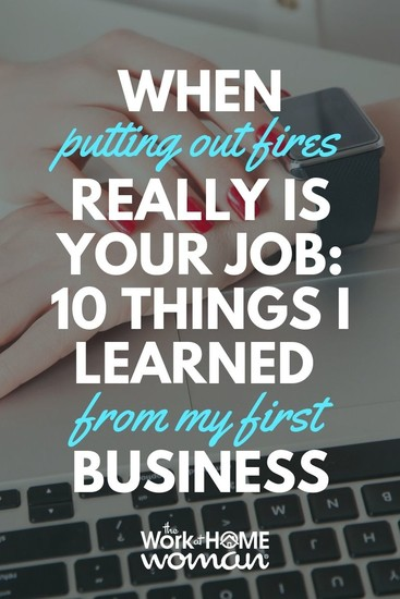 When Putting Out Fires Really IS Your Job: 10 Things I Learned From My First Business