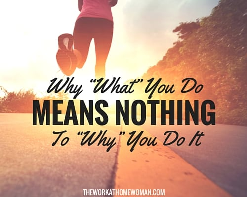 Why WHAT You Do Means Nothing to WHY You Do It